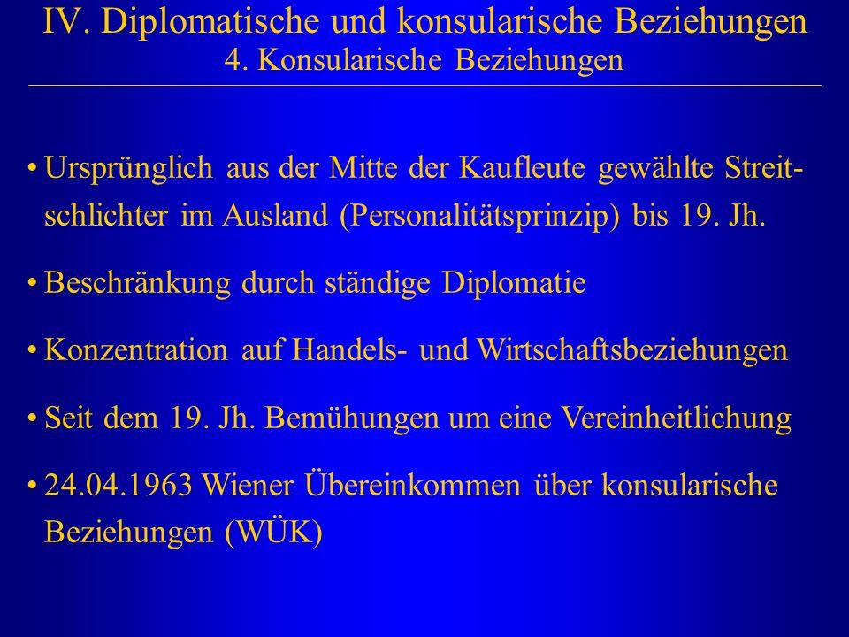 IV. Diplomatische und konsularische Beziehungen 4. Konsularische Beziehungen Ursprünglich aus der Mitte der Kaufleute gewählte Streit- schlichter im A