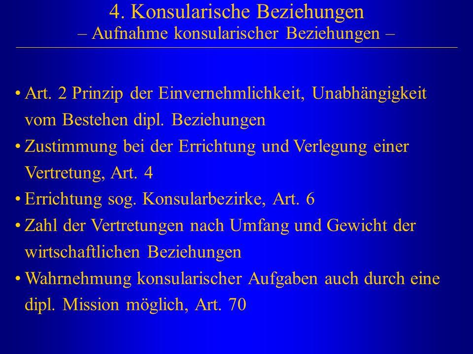 4. Konsularische Beziehungen – Aufnahme konsularischer Beziehungen – Art. 2 Prinzip der Einvernehmlichkeit, Unabhängigkeit vom Bestehen dipl. Beziehun