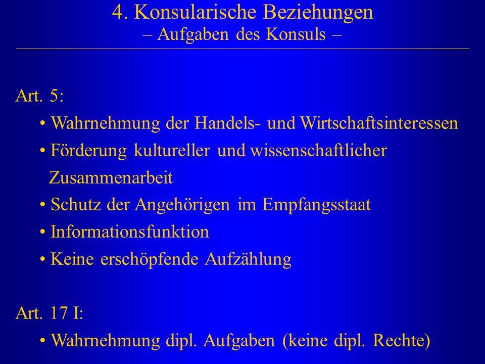 4. Konsularische Beziehungen – Aufgaben des Konsuls – Art. 5: Wahrnehmung der Handels- und Wirtschaftsinteressen Förderung kultureller und wissenschaf