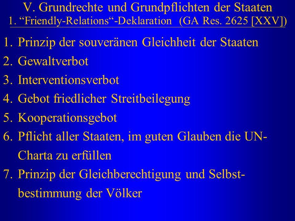 """V. Grundrechte und Grundpflichten der Staaten 1. """"Friendly-Relations""""-Deklaration (GA Res. 2625 [XXV]) 1.Prinzip der souveränen Gleichheit der Staaten"""