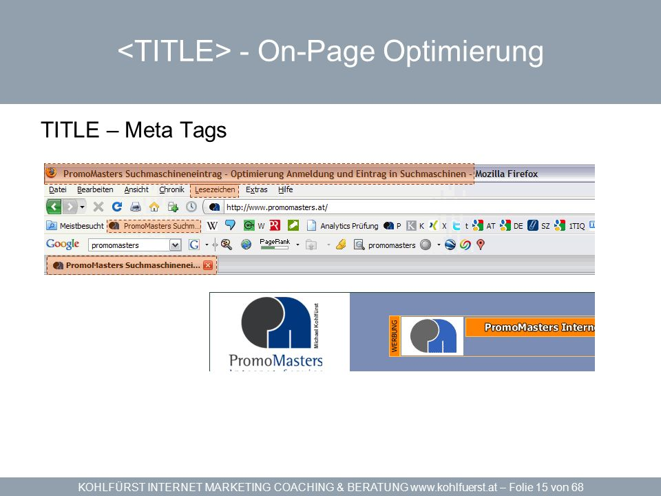 KOHLFÜRST INTERNET MARKETING COACHING & BERATUNG www.kohlfuerst.at – Folie 15 von 68 - On-Page Optimierung TITLE – Meta Tags