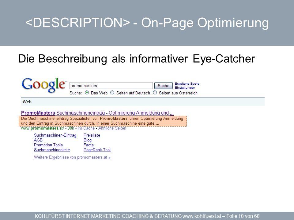 KOHLFÜRST INTERNET MARKETING COACHING & BERATUNG www.kohlfuerst.at – Folie 18 von 68 - On-Page Optimierung Die Beschreibung als informativer Eye-Catcher