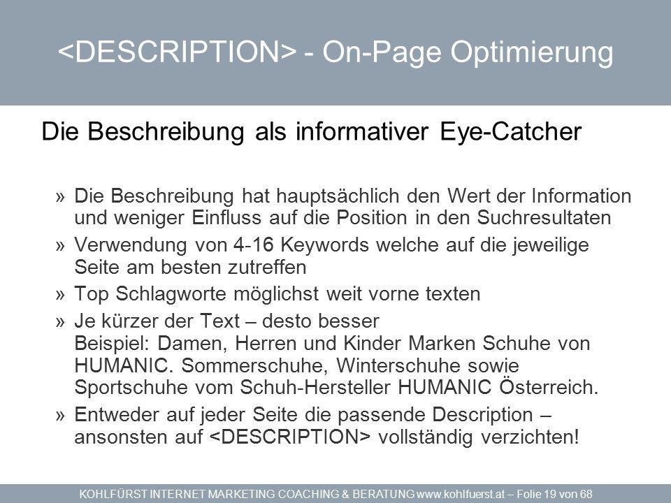 KOHLFÜRST INTERNET MARKETING COACHING & BERATUNG www.kohlfuerst.at – Folie 19 von 68 - On-Page Optimierung Die Beschreibung als informativer Eye-Catch