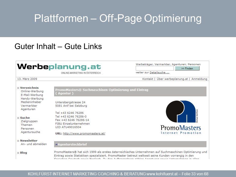 KOHLFÜRST INTERNET MARKETING COACHING & BERATUNG www.kohlfuerst.at – Folie 33 von 68 Plattformen – Off-Page Optimierung Guter Inhalt – Gute Links