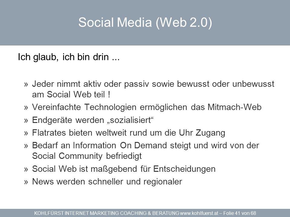 KOHLFÜRST INTERNET MARKETING COACHING & BERATUNG www.kohlfuerst.at – Folie 41 von 68 Social Media (Web 2.0) Ich glaub, ich bin drin...