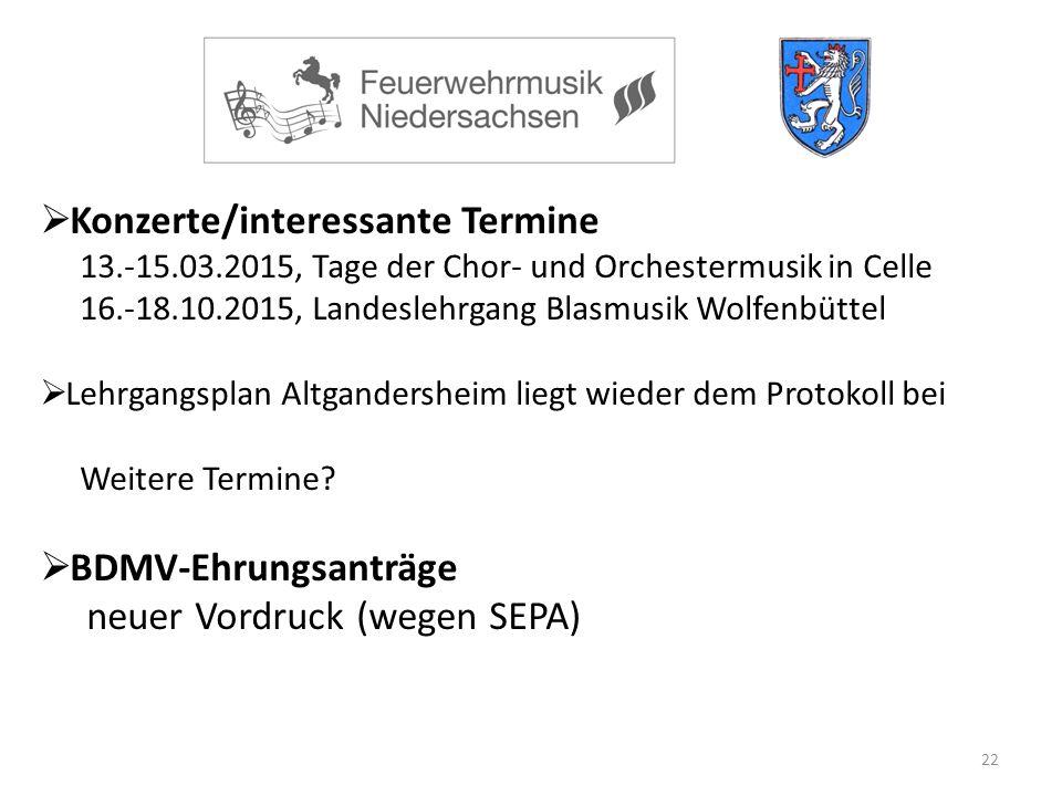 22  Konzerte/interessante Termine 13.-15.03.2015, Tage der Chor- und Orchestermusik in Celle 16.-18.10.2015, Landeslehrgang Blasmusik Wolfenbüttel  Lehrgangsplan Altgandersheim liegt wieder dem Protokoll bei Weitere Termine.