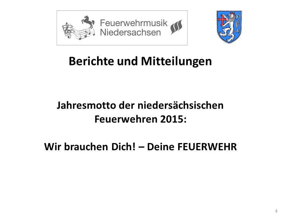 4 Berichte und Mitteilungen Jahresmotto der niedersächsischen Feuerwehren 2015: Wir brauchen Dich.