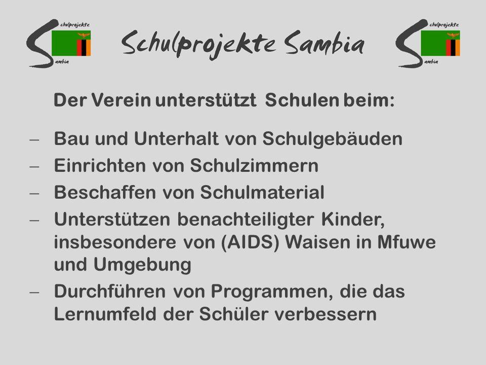 Der Verein unterstützt Schulen beim:  Bau und Unterhalt von Schulgebäuden  Einrichten von Schulzimmern  Beschaffen von Schulmaterial  Unterstützen