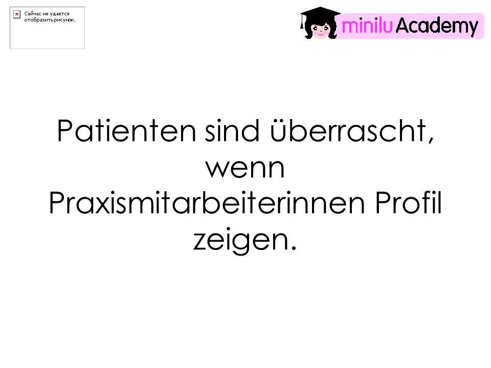 Patienten sind überrascht, wenn Praxismitarbeiterinnen Profil zeigen.