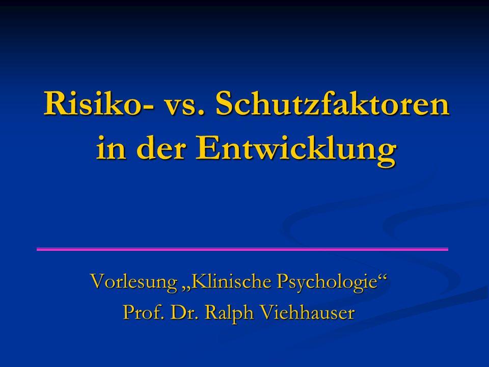 """Risiko- vs. Schutzfaktoren in der Entwicklung Vorlesung """"Klinische Psychologie"""" Prof. Dr. Ralph Viehhauser"""