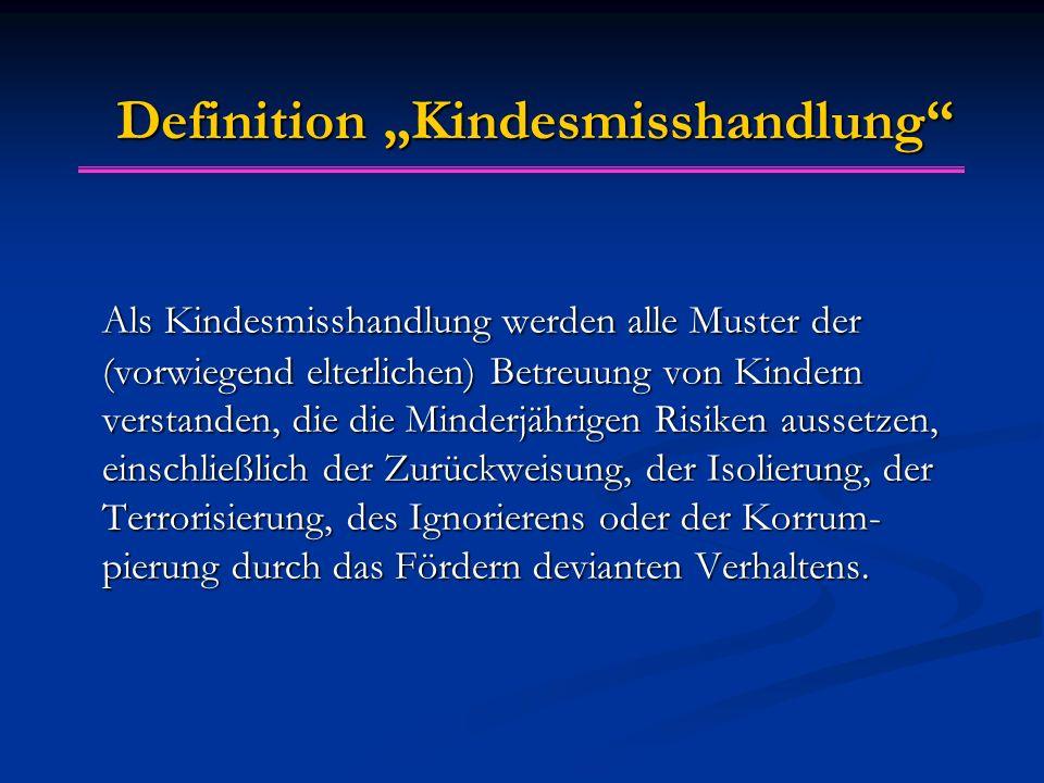 """Definition """"Kindesmisshandlung"""" Als Kindesmisshandlung werden alle Muster der (vorwiegend elterlichen) Betreuung von Kindern verstanden, die die Minde"""