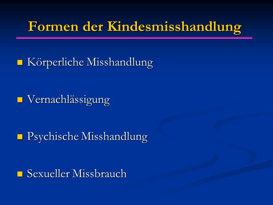 Formen der Kindesmisshandlung Körperliche Misshandlung Körperliche Misshandlung Vernachlässigung Vernachlässigung Psychische Misshandlung Psychische M