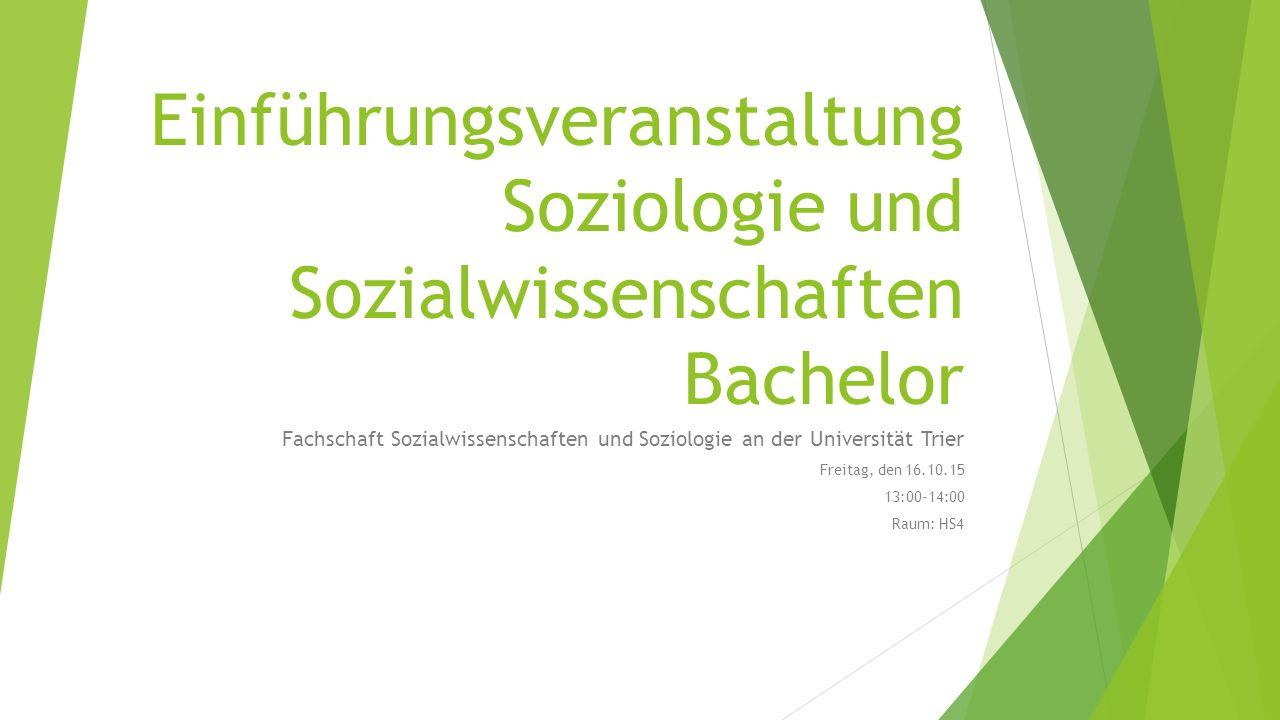 Einführungsveranstaltung Soziologie und Sozialwissenschaften Bachelor Fachschaft Sozialwissenschaften und Soziologie an der Universität Trier Freitag, den 16.10.15 13:00-14:00 Raum: HS4