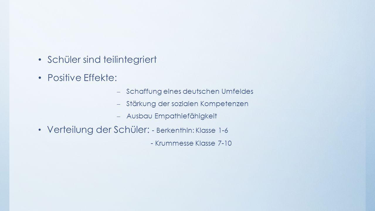 Schüler sind teilintegriert Positive Effekte: – Schaffung eines deutschen Umfeldes – Stärkung der sozialen Kompetenzen – Ausbau Empathiefähigkeit Verteilung der Schüler: - Berkenthin: Klasse 1-6 - Krummesse Klasse 7-10