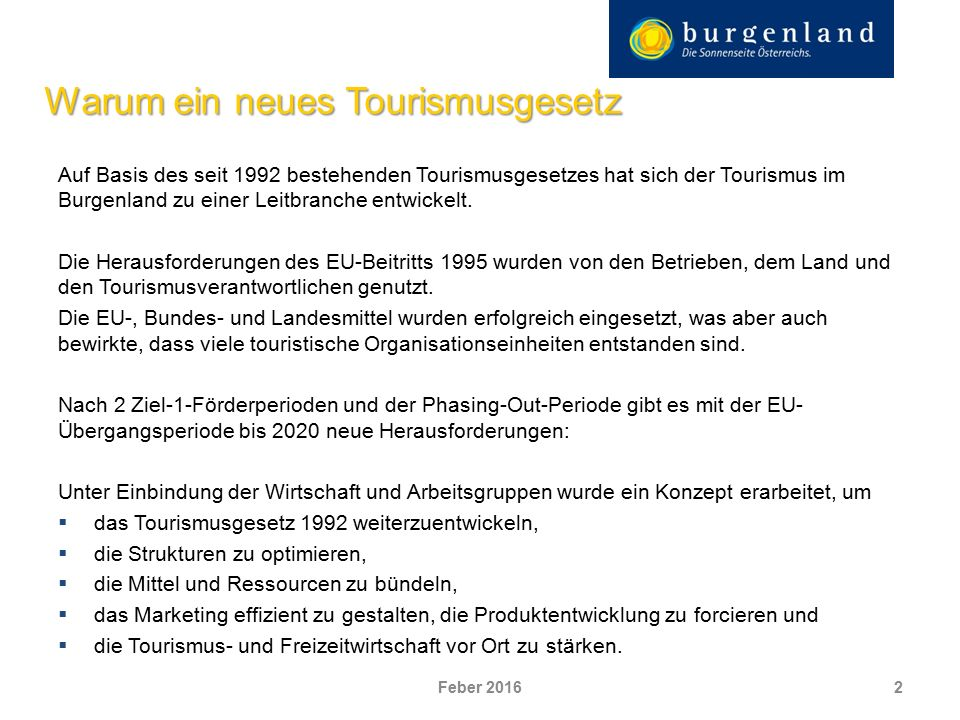 Warum ein neues Tourismusgesetz Auf Basis des seit 1992 bestehenden Tourismusgesetzes hat sich der Tourismus im Burgenland zu einer Leitbranche entwickelt.
