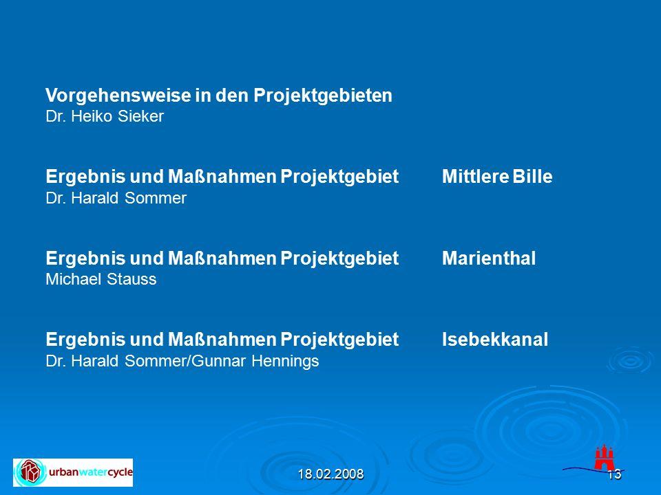 18.02.200813 Vorgehensweise in den Projektgebieten Dr. Heiko Sieker Ergebnis und Maßnahmen Projektgebiet Mittlere Bille Dr. Harald Sommer Ergebnis und