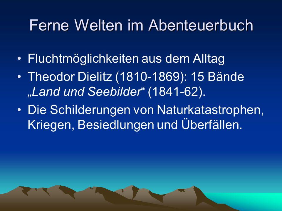 """Ferne Welten im Abenteuerbuch Fluchtmöglichkeiten aus dem Alltag Theodor Dielitz (1810-1869): 15 Bände """"Land und Seebilder (1841-62)."""