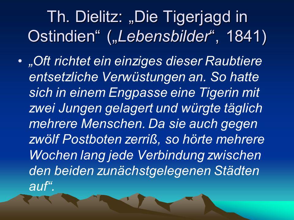 """Th. Dielitz: """"Die Tigerjagd in Ostindien"""" (""""Lebensbilder"""", 1841) """"Oft richtet ein einziges dieser Raubtiere entsetzliche Verwüstungen an. So hatte sic"""