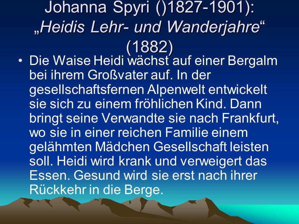 """Johanna Spyri ()1827-1901): """"Heidis Lehr- und Wanderjahre (1882) Die Waise Heidi wächst auf einer Bergalm bei ihrem Großvater auf."""