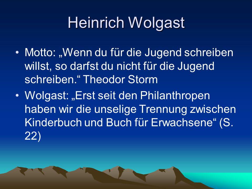 """Heinrich Wolgast Motto: """"Wenn du für die Jugend schreiben willst, so darfst du nicht für die Jugend schreiben. Theodor Storm Wolgast: """"Erst seit den Philanthropen haben wir die unselige Trennung zwischen Kinderbuch und Buch für Erwachsene (S."""