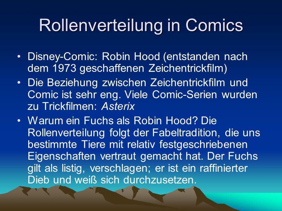 Rollenverteilung in Comics Disney-Comic: Robin Hood (entstanden nach dem 1973 geschaffenen Zeichentrickfilm) Die Beziehung zwischen Zeichentrickfilm und Comic ist sehr eng.