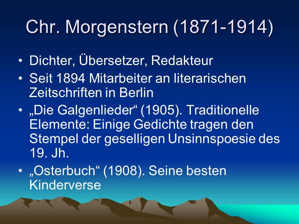 """Chr. Morgenstern (1871-1914) Dichter, Übersetzer, Redakteur Seit 1894 Mitarbeiter an literarischen Zeitschriften in Berlin """"Die Galgenlieder"""" (1905)."""