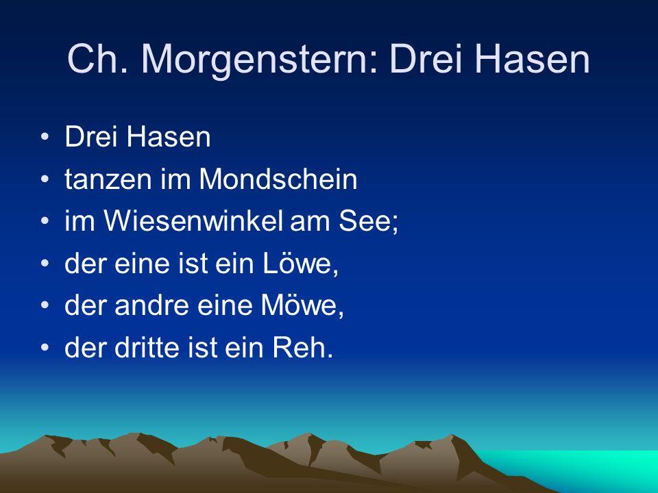 Ch. Morgenstern: Drei Hasen Drei Hasen tanzen im Mondschein im Wiesenwinkel am See; der eine ist ein Löwe, der andre eine Möwe, der dritte ist ein Reh