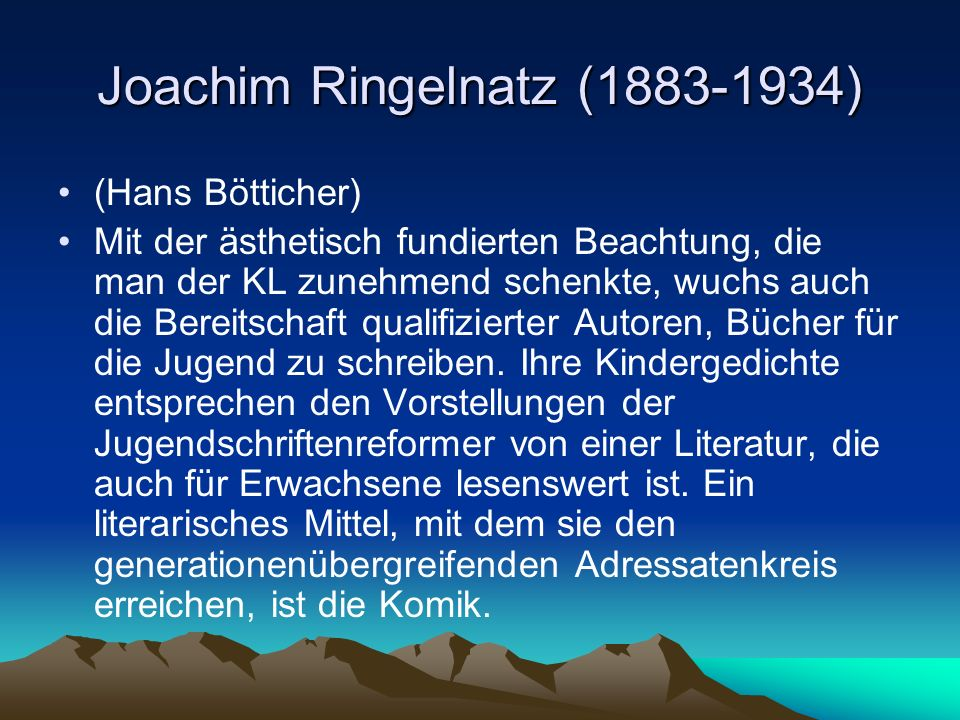 Joachim Ringelnatz (1883-1934) (Hans Bötticher) Mit der ästhetisch fundierten Beachtung, die man der KL zunehmend schenkte, wuchs auch die Bereitschaft qualifizierter Autoren, Bücher für die Jugend zu schreiben.