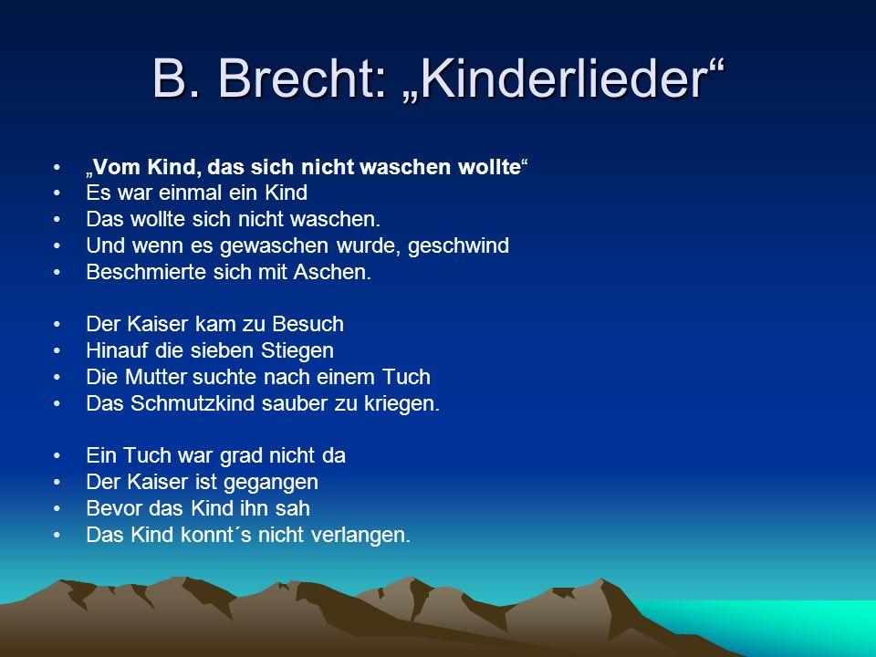 """B. Brecht: """"Kinderlieder"""" """"Vom Kind, das sich nicht waschen wollte"""" Es war einmal ein Kind Das wollte sich nicht waschen. Und wenn es gewaschen wurde,"""