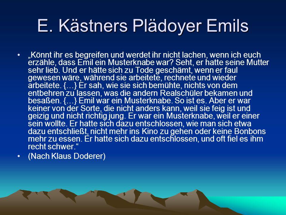 """E. Kästners Plädoyer Emils """"Könnt ihr es begreifen und werdet ihr nicht lachen, wenn ich euch erzähle, dass Emil ein Musterknabe war? Seht, er hatte s"""