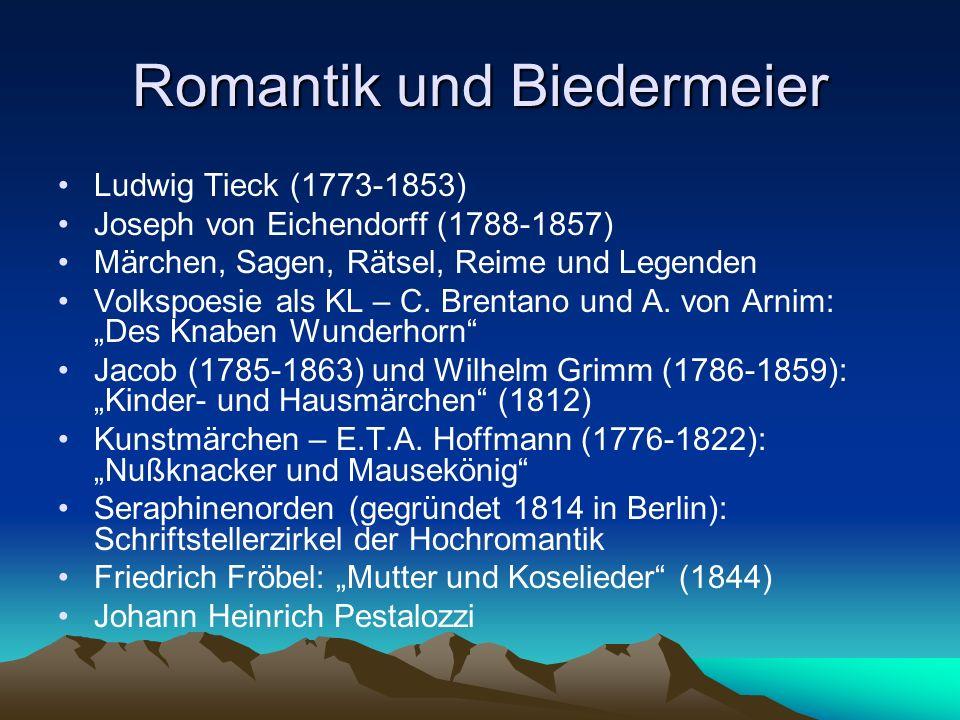 Romantik und Biedermeier Ludwig Tieck (1773-1853) Joseph von Eichendorff (1788-1857) Märchen, Sagen, Rätsel, Reime und Legenden Volkspoesie als KL – C.