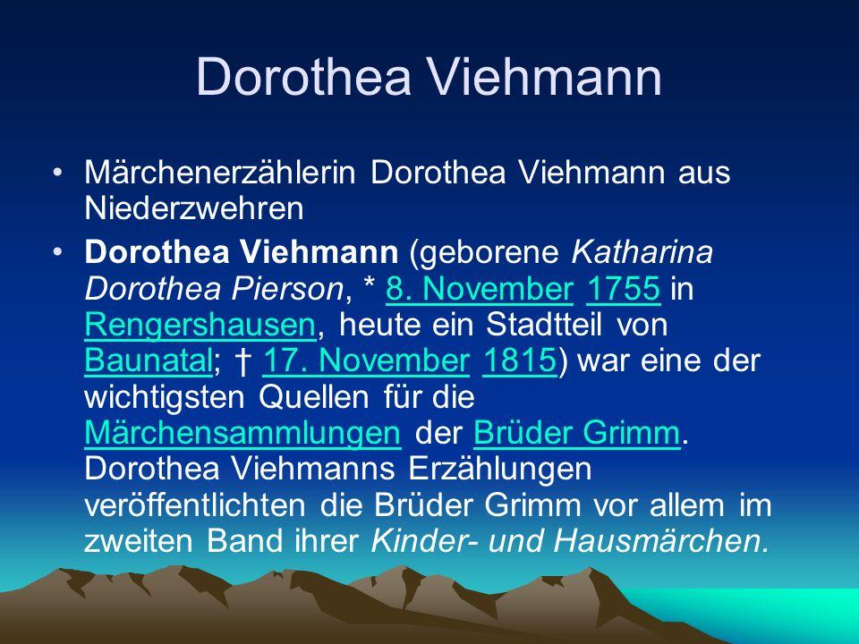 Dorothea Viehmann Märchenerzählerin Dorothea Viehmann aus Niederzwehren Dorothea Viehmann (geborene Katharina Dorothea Pierson, * 8.