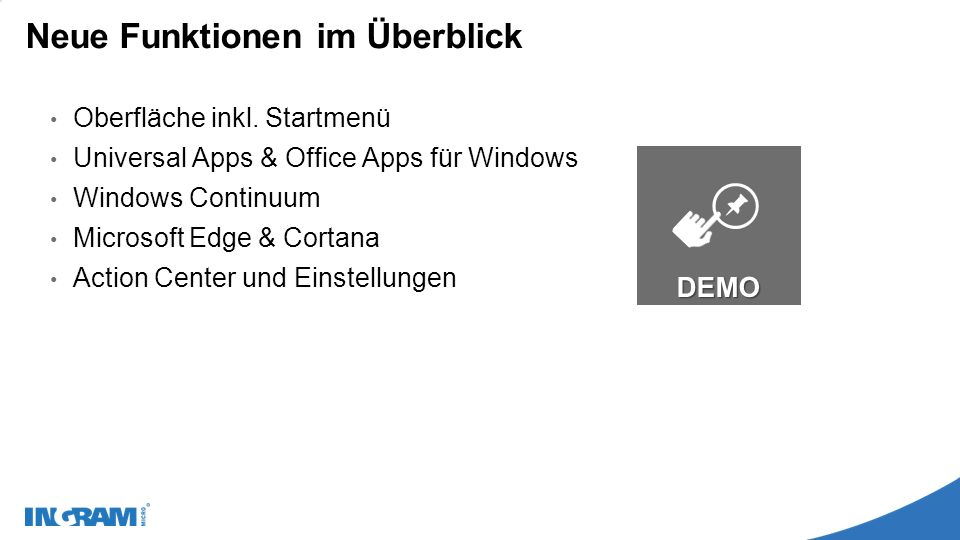 Neue Funktionen im Überblick Oberfläche inkl. Startmenü Universal Apps & Office Apps für Windows Windows Continuum Microsoft Edge & Cortana Action Cen