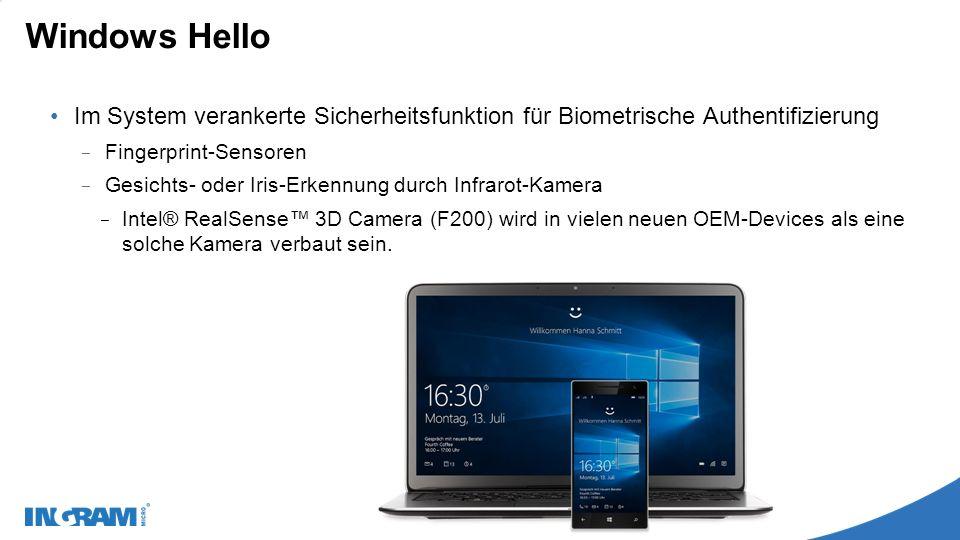 Windows Hello Im System verankerte Sicherheitsfunktion für Biometrische Authentifizierung − Fingerprint-Sensoren − Gesichts- oder Iris-Erkennung durch Infrarot-Kamera − Intel® RealSense™ 3D Camera (F200) wird in vielen neuen OEM-Devices als eine solche Kamera verbaut sein.