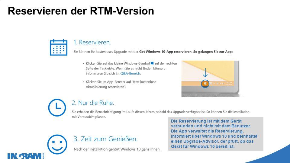 Reservieren der RTM-Version Die Reservierung ist mit dem Gerät verbunden und nicht mit dem Benutzer.