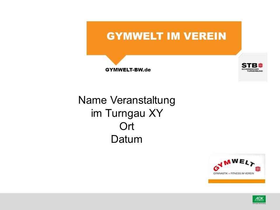GYMWELT-BW.de GYMWELT IM VEREIN Name Veranstaltung im Turngau XY Ort Datum