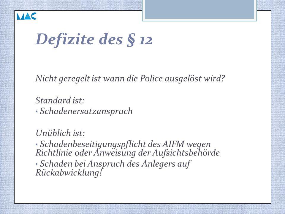 Defizite des § 12 Nicht geregelt ist wann die Police ausgelöst wird? Standard ist: Schadenersatzanspruch Unüblich ist: Schadenbeseitigungspflicht des