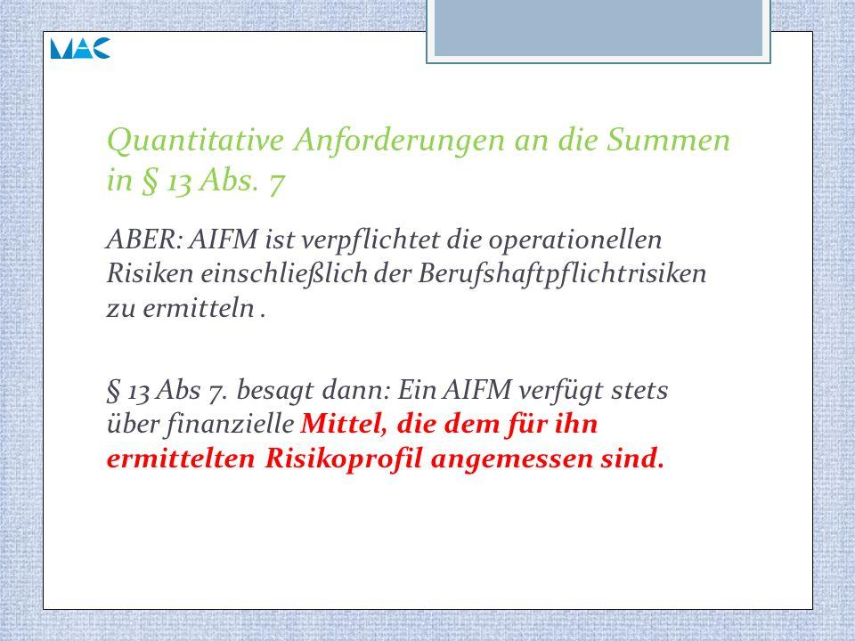 Quantitative Anforderungen an die Summen in § 13 Abs. 7 ABER: AIFM ist verpflichtet die operationellen Risiken einschließlich der Berufshaftpflichtris