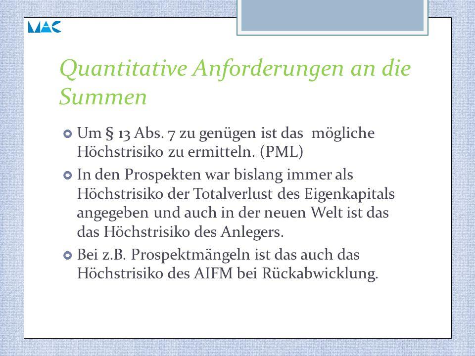 Quantitative Anforderungen an die Summen  Um § 13 Abs. 7 zu genügen ist das mögliche Höchstrisiko zu ermitteln. (PML)  In den Prospekten war bislang