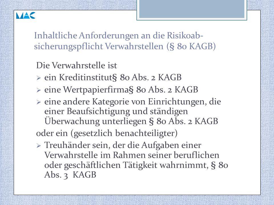 Inhaltliche Anforderungen an die Risikoab- sicherungspflicht Verwahrstellen (§ 80 KAGB) Die Verwahrstelle ist  ein Kreditinstitut§ 80 Abs. 2 KAGB  e