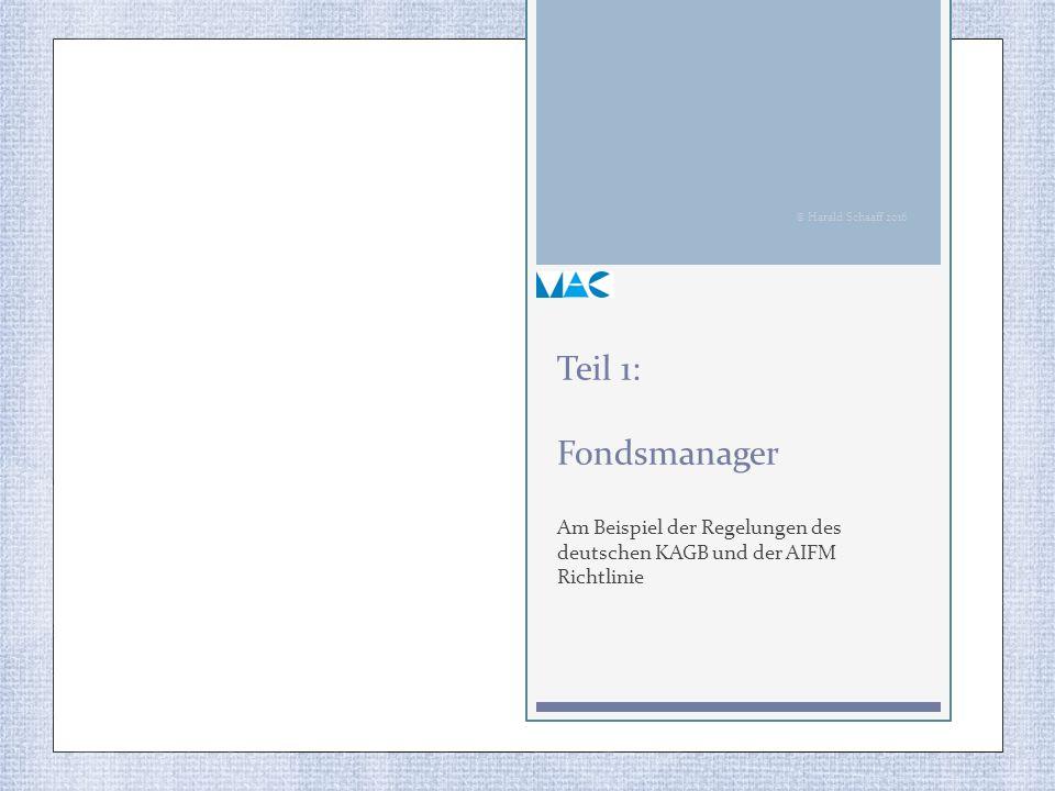 Teil 1: Fondsmanager Am Beispiel der Regelungen des deutschen KAGB und der AIFM Richtlinie © Harald Schaaff 2016