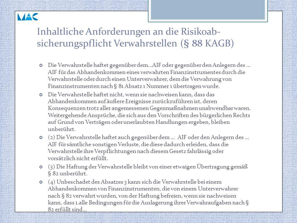 Inhaltliche Anforderungen an die Risikoab- sicherungspflicht Verwahrstellen (§ 88 KAGB)  Die Verwahrstelle haftet gegenüber dem…AIF oder gegenüber de