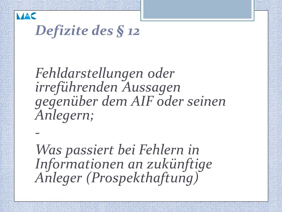 Defizite des § 12 Fehldarstellungen oder irreführenden Aussagen gegenüber dem AIF oder seinen Anlegern; - Was passiert bei Fehlern in Informationen an