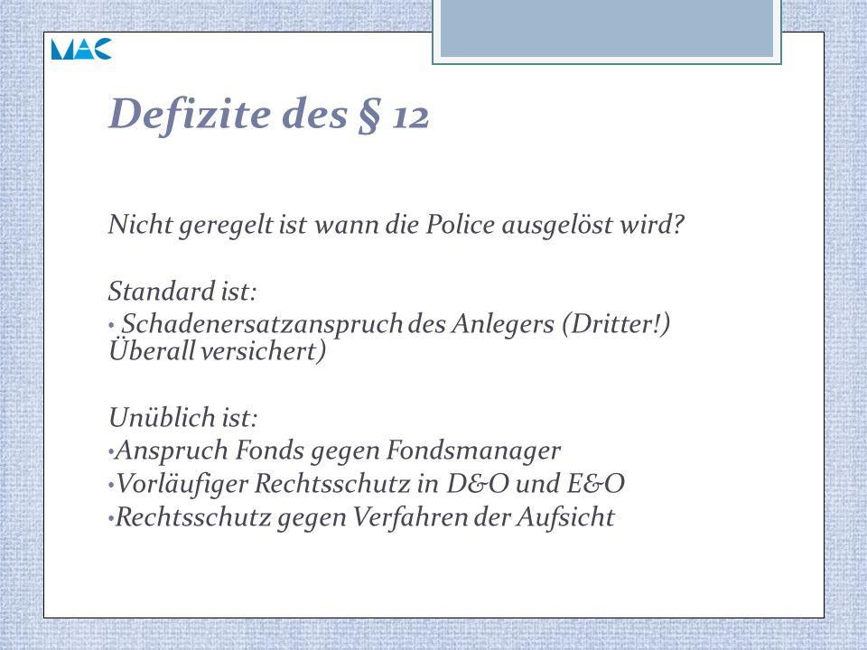 Defizite des § 12 Nicht geregelt ist wann die Police ausgelöst wird? Standard ist: Schadenersatzanspruch des Anlegers (Dritter!) Überall versichert) U