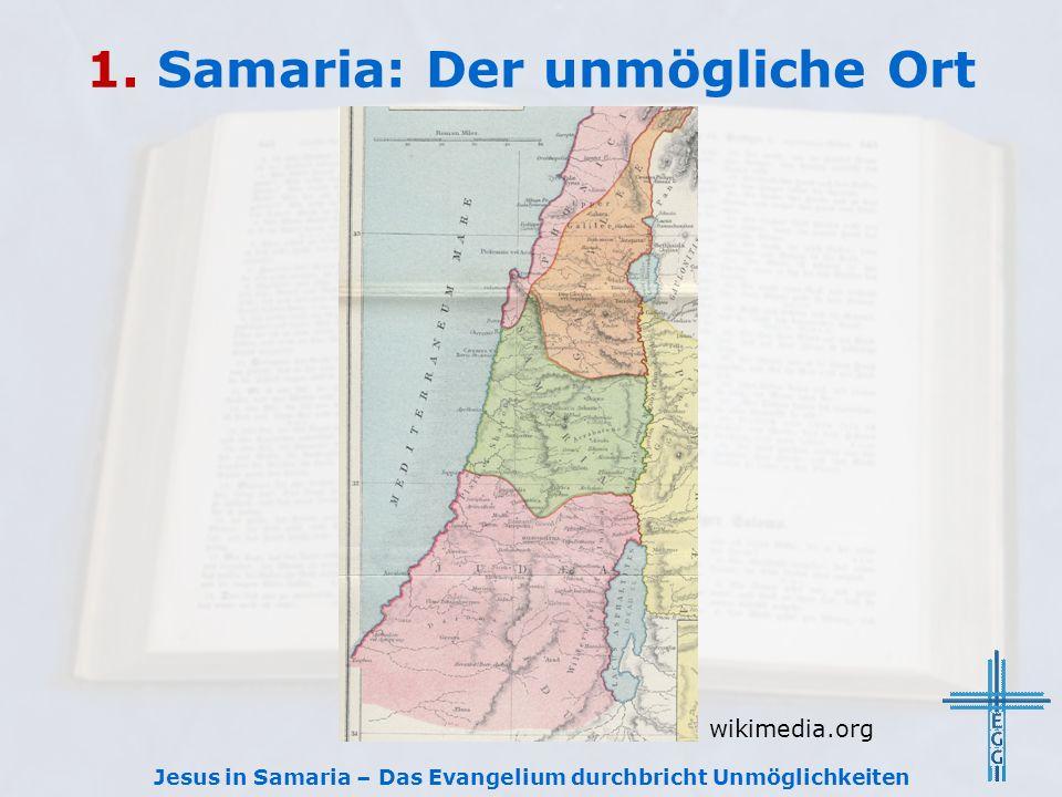 1. Samaria: Der unmögliche Ort Jesus in Samaria – Das Evangelium durchbricht Unmöglichkeiten wikimedia.org