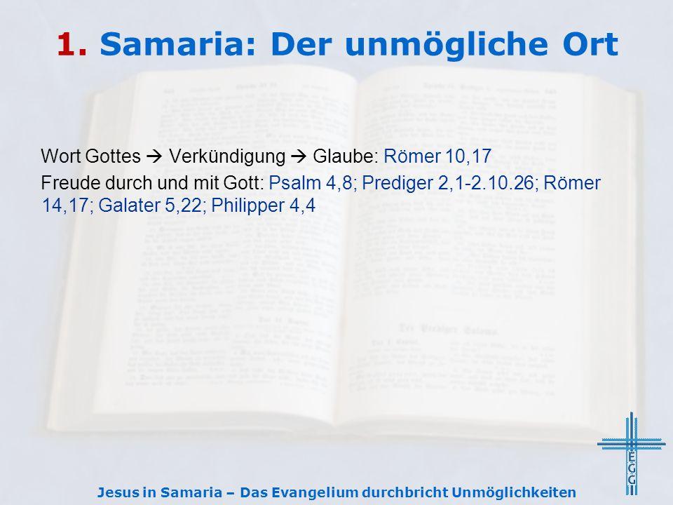1. Samaria: Der unmögliche Ort Wort Gottes  Verkündigung  Glaube: Römer 10,17 Freude durch und mit Gott: Psalm 4,8; Prediger 2,1-2.10.26; Römer 14,1