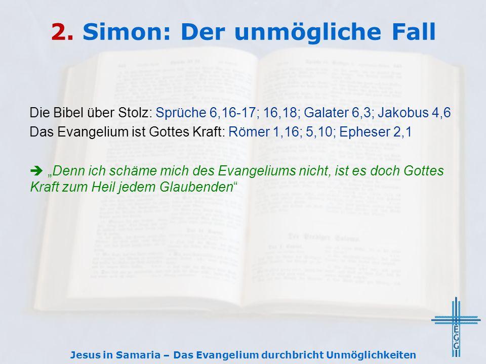 2. Simon: Der unmögliche Fall Die Bibel über Stolz: Sprüche 6,16-17; 16,18; Galater 6,3; Jakobus 4,6 Das Evangelium ist Gottes Kraft: Römer 1,16; 5,10