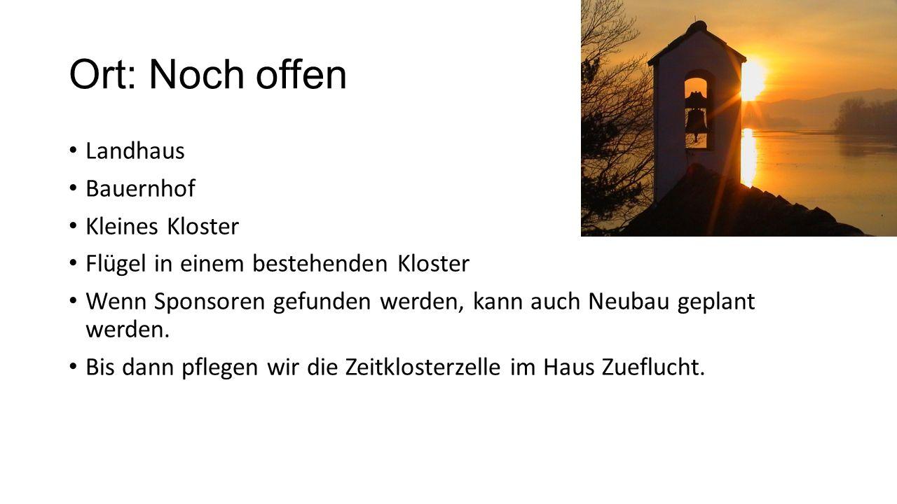 Ort: Noch offen Landhaus Bauernhof Kleines Kloster Flügel in einem bestehenden Kloster Wenn Sponsoren gefunden werden, kann auch Neubau geplant werden.