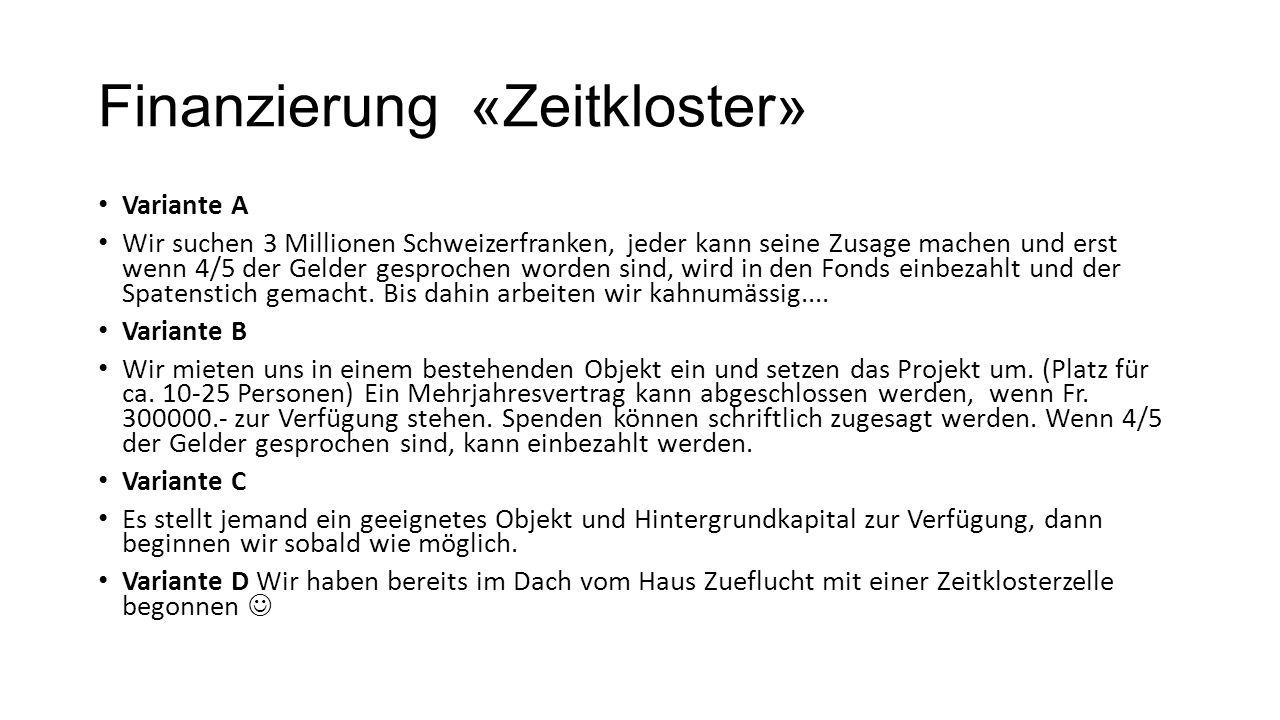 Finanzierung «Zeitkloster» Variante A Wir suchen 3 Millionen Schweizerfranken, jeder kann seine Zusage machen und erst wenn 4/5 der Gelder gesprochen worden sind, wird in den Fonds einbezahlt und der Spatenstich gemacht.