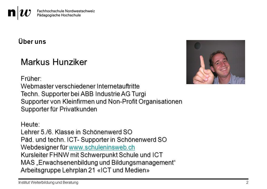 Über uns Institut Weiterbildung und Beratung 2 Markus Hunziker Früher: Webmaster verschiedener Internetauftritte Techn.